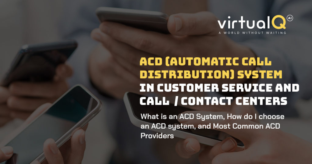 ACD (AUTOMATIC CALL DISTRIBUTION) SYSTEMS IN CUSTOMER SERVICE AND CALL CENTERS / CONTACT CENTERS